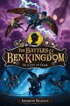 The Battles of Ben Kingdom – The City of Fear: The Battles of Ben Kingdom (Book 3) ebook by Andrew Beasley