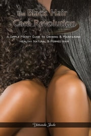 The Black Hair Care Revolution - A Simple Pocket Guide to Growing & Maintaining Healthy Natural & Permed Hair ebook by Jude, Yetunde
