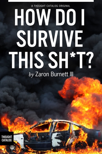 How Do I Survive This Sh*t? ebook by Zaron Burnett III