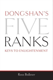 Dongshan's Five Ranks - Keys to Enlightenment ebook by Ross Bolleter