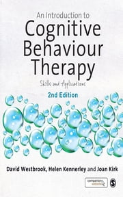 An Introduction to Cognitive Behaviour Therapy - Skills and Applications ebook by David Westbrook,Helen Kennerley,Joan Kirk