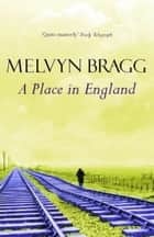 「A Place in England」(Melvyn Bragg著)