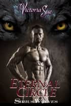 Eternal Circle (Sirius Wolves 3) ebook by Victoria Sue