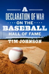 A Declaration of WAR on the Baseball Hall of Fame ebook by Tim Johnson