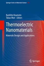 Thermoelectric Nanomaterials - Materials Design and Applications ebook by Kunihito Koumoto,Takao Mori