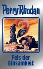 "Perry Rhodan 125: Fels der Einsamkeit (Silberband) - 7. Band des Zyklus ""Die Kosmische Hanse"" ebook by William Voltz, Kurt Mahr, Clark Darlton,..."
