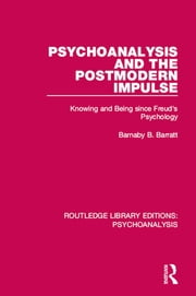 Psychoanalysis and the Postmodern Impulse - Knowing and Being since Freud's Psychology ebook by Barnaby B. Barratt