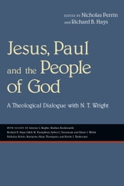 Jesus, Paul and the People of God - A Theological Dialogue with N. T. Wright ebook by Nicholas Perrin,Richard B. Hays