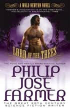 Lord of the Trees (Secrets of the Nine #2) - A Wold Newton Parallel Universe Novel ebook by Philip José Farmer