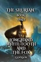 Longhand, White-tooth, and the Fox - The Silurian, #3 ebook by