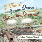 A Cloud Came Down and Sat on the Ground ebook by Eileen Eldeen Dvorak