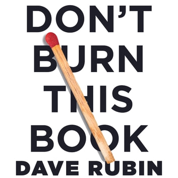 Don't Burn This Book - Thinking for Yourself in an Age of Unreason audiobook by Dave Rubin