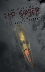 2 Fo-KISSED - 'The Missing Blanks' ebook by Christopher R. Brown