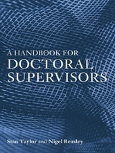 A Handbook for Doctoral Supervisors ebook by Nigel Beasley,Stan Taylor