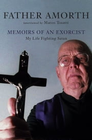 Memoirs of an Exorcist - My Life Fighting Satan ebook by Marco Tosatti, Father Gabriele Amorth