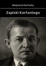 Zapiski Korfantego ebook by Wojciech Korfanty