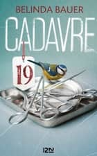 Cadavre 19 eBook by Belinda BAUER, Christine RIMOLDY