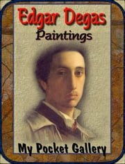 Edgar Degas - Annotated Paintings ebook by Daniel Coenn