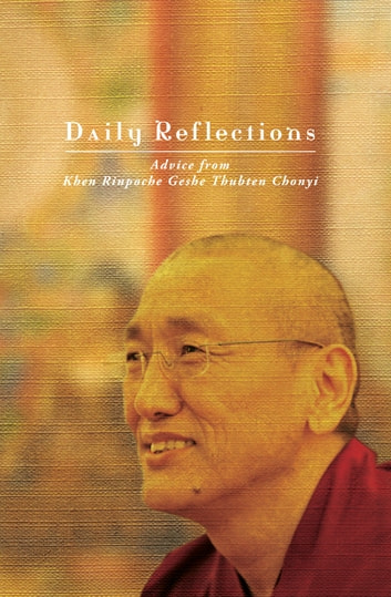 Daily Reflections: Advice from Khen Rinpoche Geshe Thubten Chonyi ebook by Khen Rinpoche Geshe Thubten Chonyi