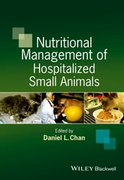 Nutritional Management of Hospitalized Small Animals ebook by Daniel Chan