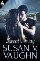 Swept Away ebook by Susan V. Vaughn