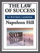 The Law of Success in Sixteen Lessons ebook by Napoleon Hill