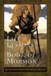Life Lessons from the Book of Mormon ebook by Christianson,Jack R.;Bassett,K. Douglas
