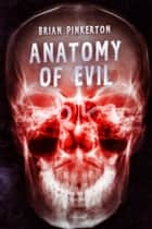 Anatomy of Evil ebook by Brian Pinkerton