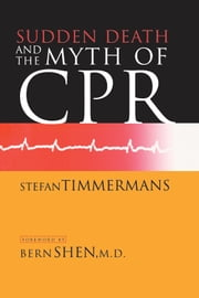 Sudden Death and the Myth of CPR ebook by Stefan Timmermans