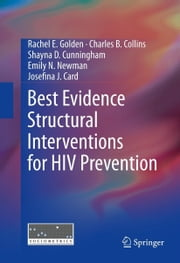 Best Evidence Structural Interventions for HIV Prevention ebook by Rachel E Golden,Charles B. Collins,Shayna D Cunningham,Emily N Newman,Josefina J. Card