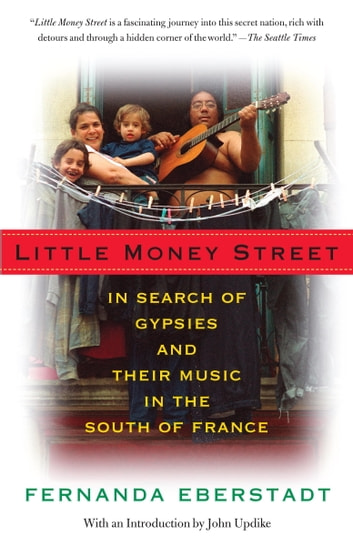 Little Money Street - In Search of Gypsies and Their Music in the South of France ebook by Fernanda Eberstadt