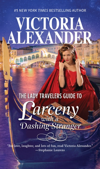 The Lady Travelers Guide to Larceny with a Dashing Stranger - A Novel ebooks by Victoria Alexander