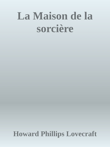 La Maison de la sorcière ebook by Howard Phillips Lovecraft