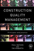 Construction Quality Management - Principles and Practice ebook by Paul Watson, Tim Howarth