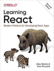 Learning React - Modern Patterns for Developing React Apps ebook by Alex Banks, Eve Porcello