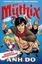 Mighty Minotaur: Rise of the Mythix 2 ebook by Anh Do, Chris Wahl