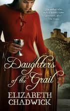 Daughters Of The Grail ebook by Elizabeth Chadwick