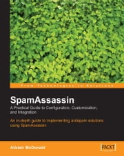 SpamAssassin: A practical guide to integration and configuration ebook by Alistair McDonald