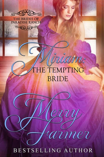 Miriam: The Tempting Bride - The Brides of Paradise Ranch - Sweet Version, #5 ebook by Merry Farmer