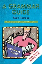 A Grammar Guide - Past Tenses ebook by Francisco Zamarrón Terán
