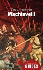 Machiavelli - A Beginner's Guide ebook by Cary J. Nederman