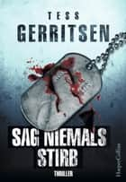 Sag niemals stirb - Kriminalroman ebook by Tess Gerritsen, Rainer Nolden