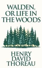 Walden, or Life in the Woods ebook by Henry David Thoreau