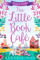 The Little Book Café: Tash's Story (The Little Book Café, Book 1) ebook by Georgia Hill