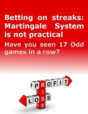 Betting On Streaks Martingale System Is Not Practical: Have You Seen 17 Odd Games In a Row? ebook by Minh S.