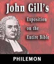John Gill's Exposition on the Entire Bible-Book of Philemon ebook by John Gill