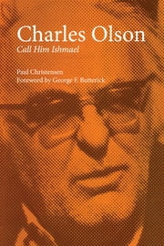Charles Olson - Call Him Ishmael ebook by Paul Christensen