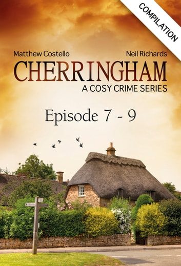 Cherringham - Episode 7 - 9 - A Cosy Crime Series Compilation ebook by Matthew Costello,Neil Richards