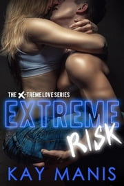 Extreme Risk - X-Treme Love Series, #1 ebook by Kay Manis