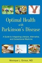 Optimal Health with Parkinson's Disease - An Integrative Guide to Complementary, Alternative, and Lifestyle Therapies for a Lifetime of Wellness ebook by Monique L. Giroux, MD